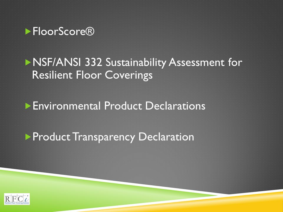  FloorScore®  NSF/ANSI 332 Sustainability Assessment for Resilient Floor Coverings  Environmental Product Declarations  Product Transparency Declaration