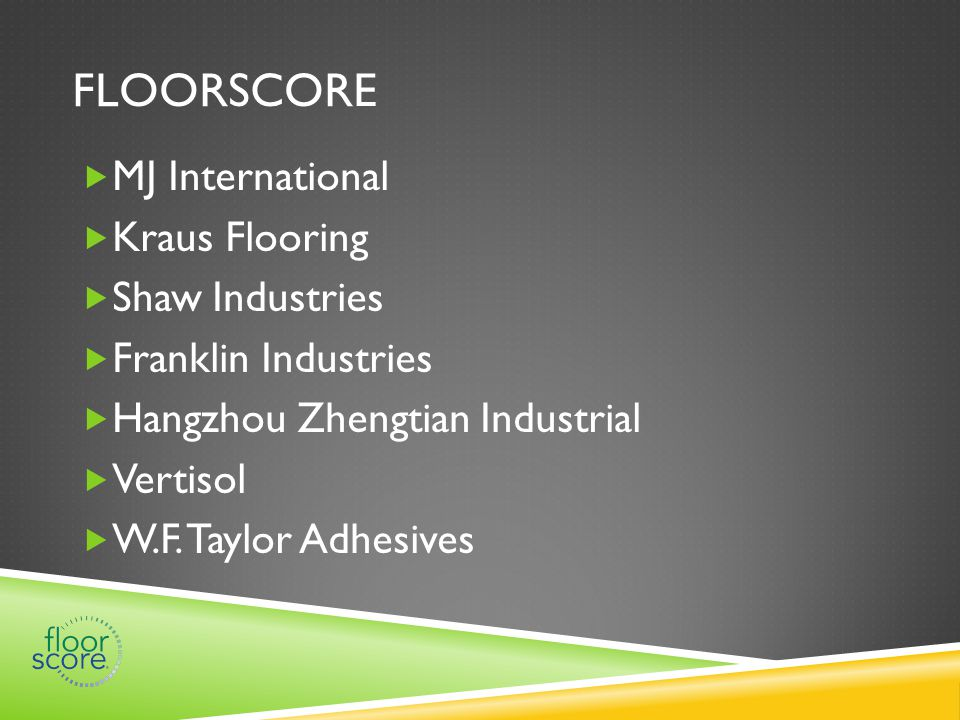 FLOORSCORE  MJ International  Kraus Flooring  Shaw Industries  Franklin Industries  Hangzhou Zhengtian Industrial  Vertisol  W.F.
