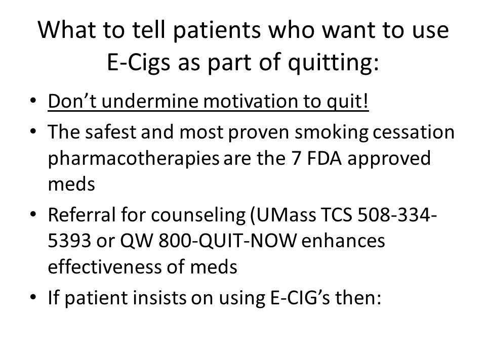 What to tell patients who want to use E-Cigs as part of quitting: Don't undermine motivation to quit.