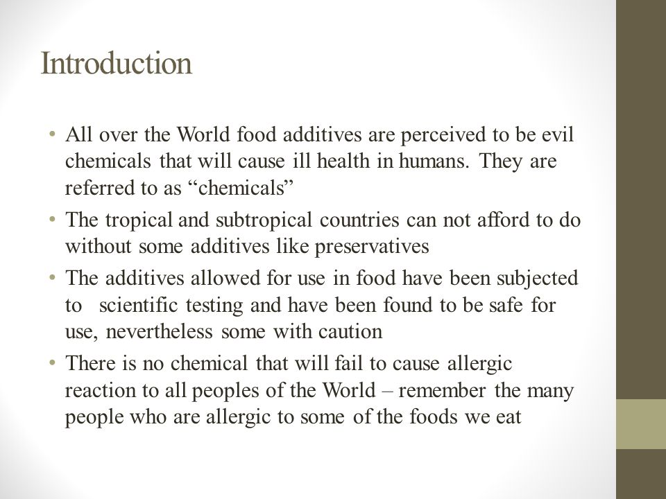 "Introduction All over the World food additives are perceived to be evil chemicals that will cause ill health in humans. They are referred to as ""chemi"