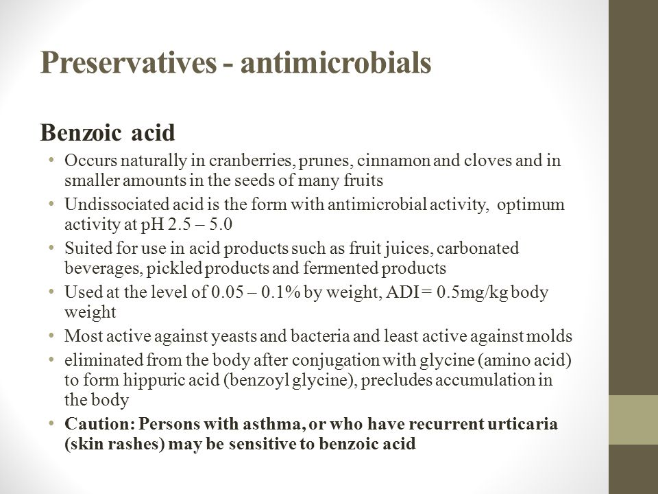 Preservatives - antimicrobials Benzoic acid Occurs naturally in cranberries, prunes, cinnamon and cloves and in smaller amounts in the seeds of many f