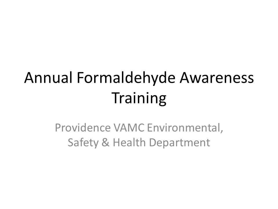 Annual Formaldehyde Awareness Training Providence VAMC Environmental, Safety & Health Department
