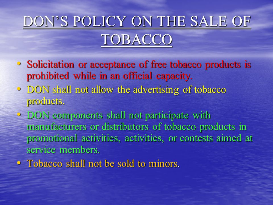 DON'S POLICY ON THE SALE OF TOBACCO Solicitation or acceptance of free tobacco products is prohibited while in an official capacity.