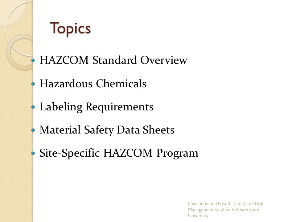 HAZCOM Standard Overview Hazardous Chemicals Labeling Requirements Material Safety Data Sheets Site-Specific HAZCOM Program Topics Environmental Healt