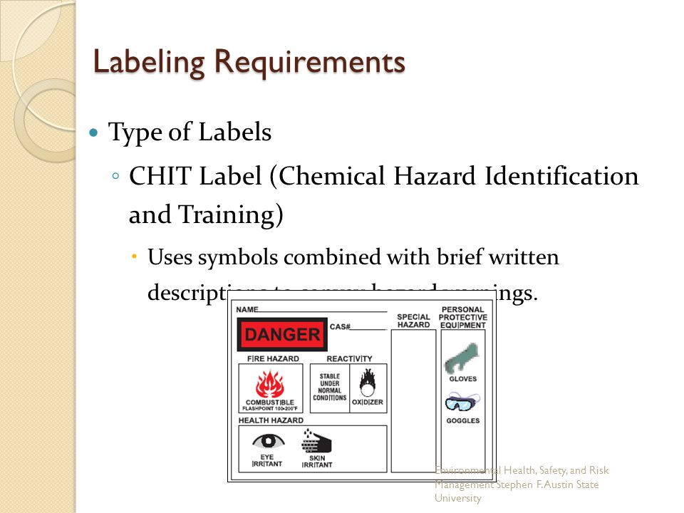 Labeling Requirements Type of Labels ◦ CHIT Label (Chemical Hazard Identification and Training)  Uses symbols combined with brief written description