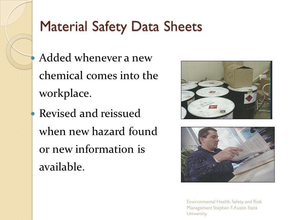 Material Safety Data Sheets Added whenever a new chemical comes into the workplace.