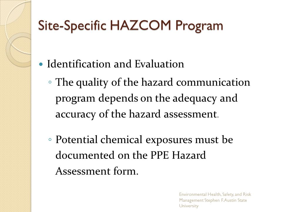 Site-Specific HAZCOM Program Identification and Evaluation ◦ The quality of the hazard communication program depends on the adequacy and accuracy of t