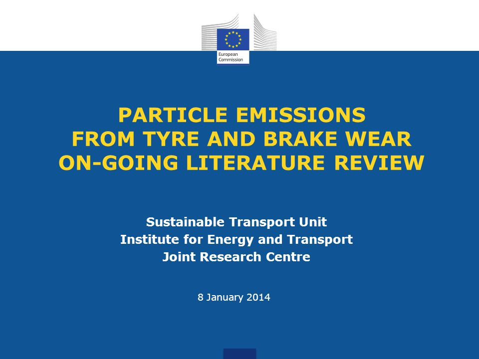 PARTICLE EMISSIONS FROM TYRE AND BRAKE WEAR ON-GOING LITERATURE REVIEW Sustainable Transport Unit Institute for Energy and Transport Joint Research Ce