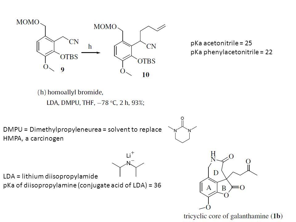 DMPU = Dimethylpropyleneurea = solvent to replace HMPA, a carcinogen LDA = lithium diisopropylamide pKa of diisopropylamine (conjugate acid of LDA) = 36 pKa acetonitrile = 25 pKa phenylacetonitrile = 22