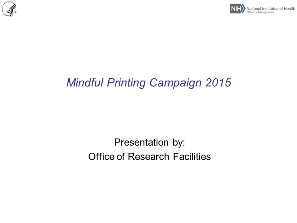 Mindful Printing Campaign 2015 Presentation by: Office of Research Facilities