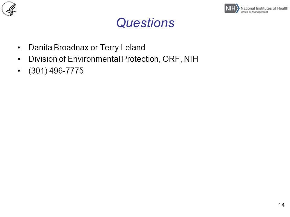 Questions Danita Broadnax or Terry Leland Division of Environmental Protection, ORF, NIH (301) 496-7775 14