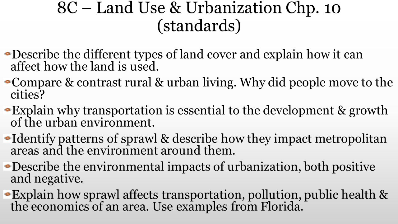 8C – Land Use & Urbanization Chp. 10 (standards) Describe the different types of land cover and explain how it can affect how the land is used. Compar