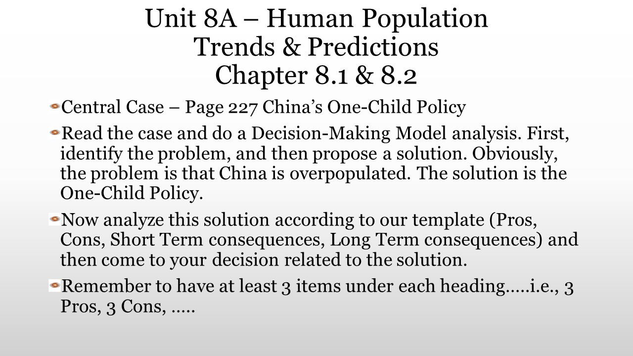 Unit 8A – Human Population Trends & Predictions Chapter 8.1 & 8.2 Central Case – Page 227 China's One-Child Policy Read the case and do a Decision-Mak