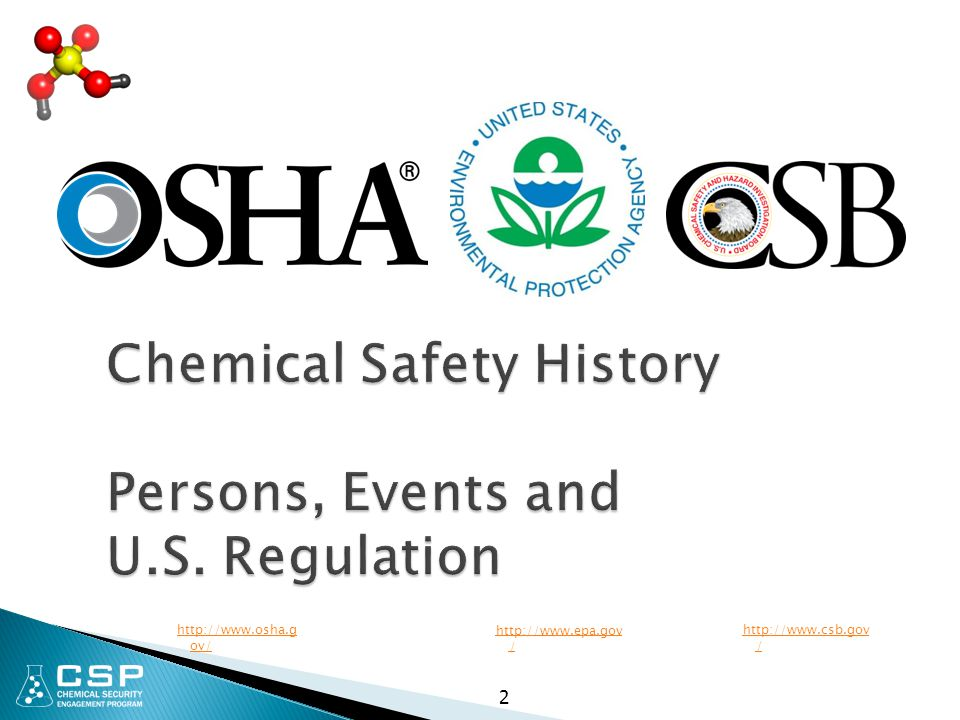 2 Chemical Safety History Persons, Events and U.S. Regulation http://www.osha.g ov/ http://www.epa.gov / http://www.csb.gov /