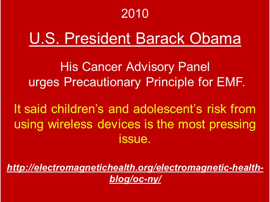 2010 U.S.President Barack Obama His Cancer Advisory Panel urges Precautionary Principle for EMF.