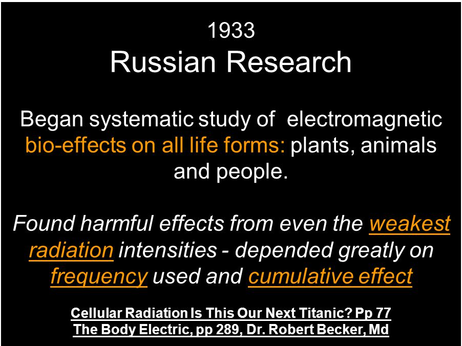 1933 Russian Research Began systematic study of electromagnetic bio-effects on all life forms: plants, animals and people.