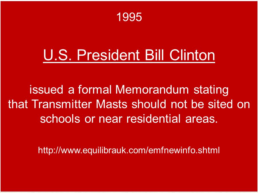 1995 U.S. President Bill Clinton issued a formal Memorandum stating that Transmitter Masts should not be sited on schools or near residential areas. h