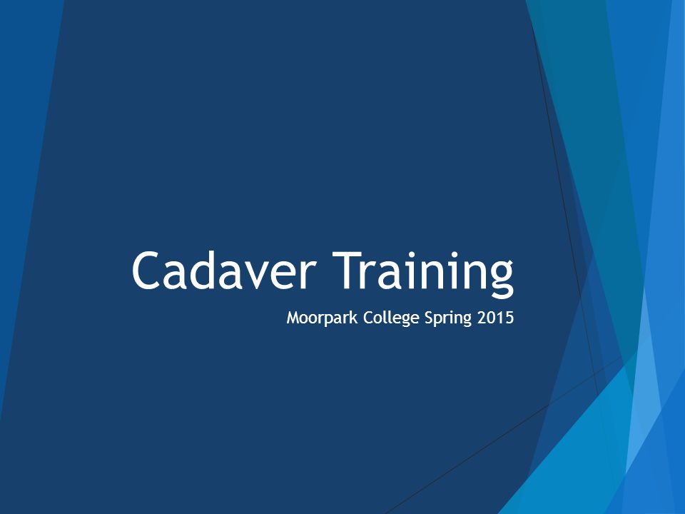 Cadaver Program  Cadavers are on loan to Moorpark College through the Willed Body Program at UCI  Moorpark College agrees to abide by the rules stipulated by contract with UCI and the UC system