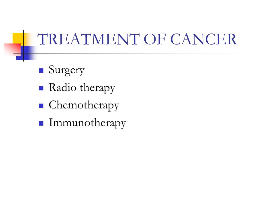 TREATMENT OF CANCER Surgery Radio therapy Chemotherapy Immunotherapy