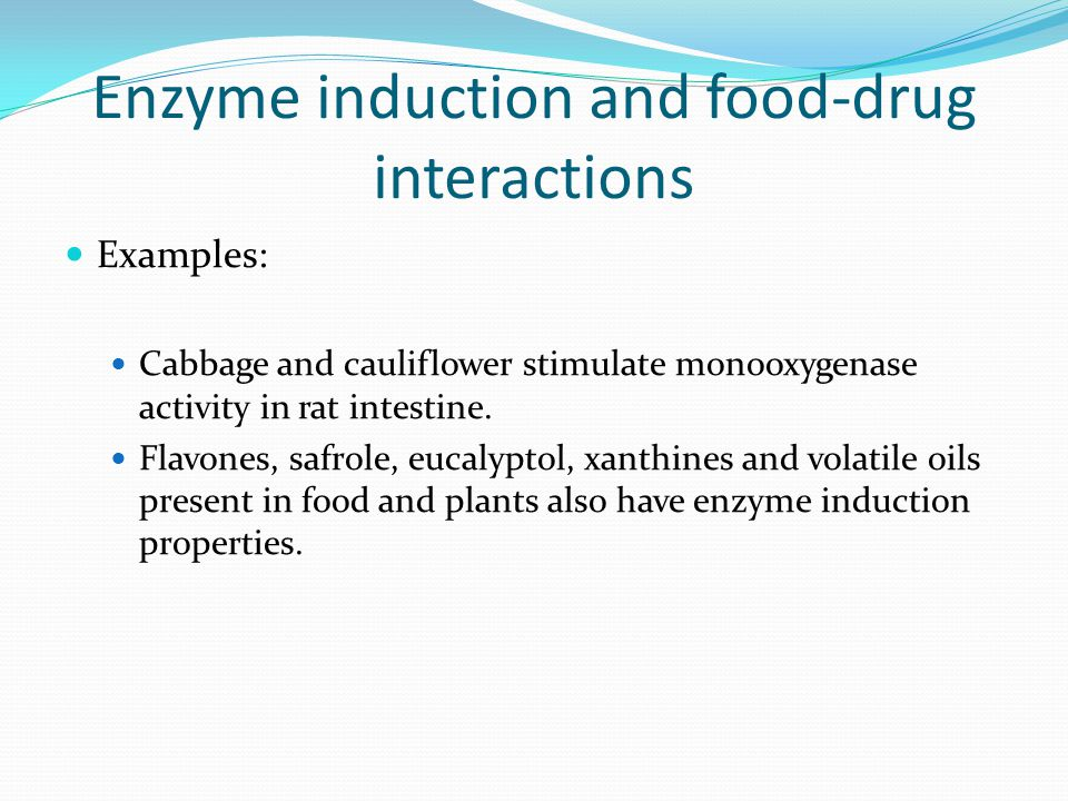Enzyme induction and food-drug interactions Examples: Cabbage and cauliflower stimulate monooxygenase activity in rat intestine. Flavones, safrole, eu