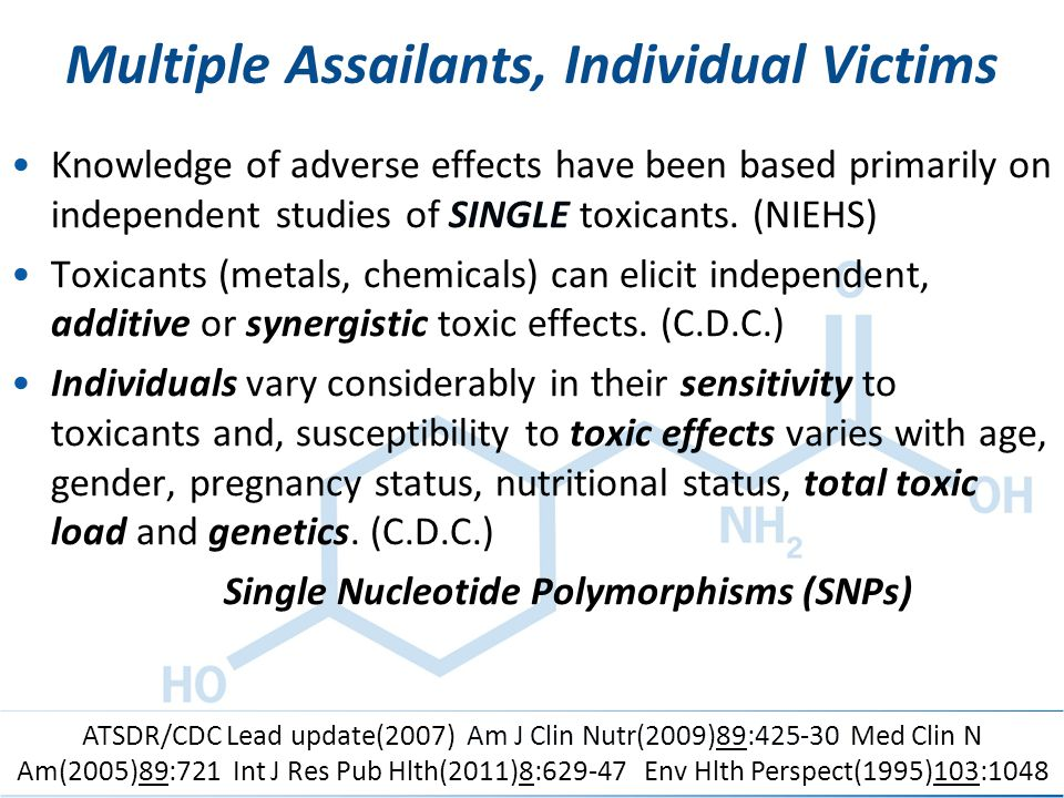 ACAM 6/10/2014 Multiple Assailants, Individual Victims Knowledge of adverse effects have been based primarily on independent studies of SINGLE toxican