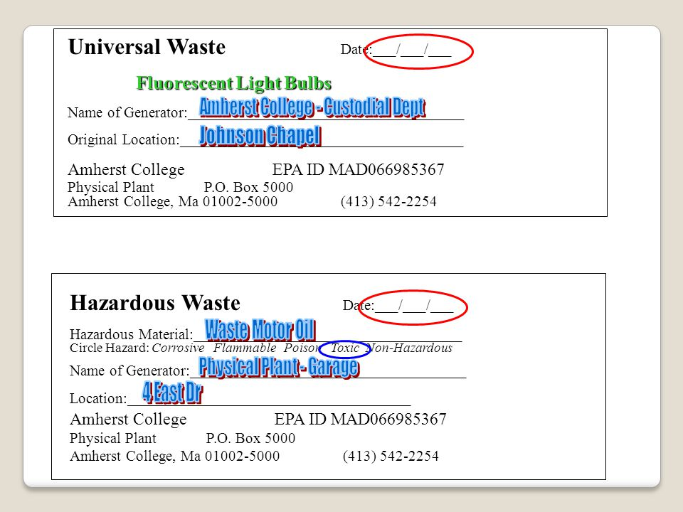 Universal Waste Date:___/___/___ Fluorescent Light Bulbs Name of Generator:____________________________________ Original Location:_____________________________________ Amherst CollegeEPA ID MAD066985367 Physical PlantP.O.