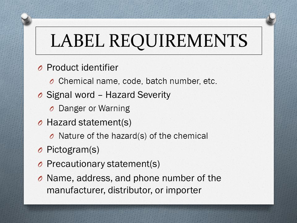 LABEL REQUIREMENTS O Product identifier O Chemical name, code, batch number, etc.