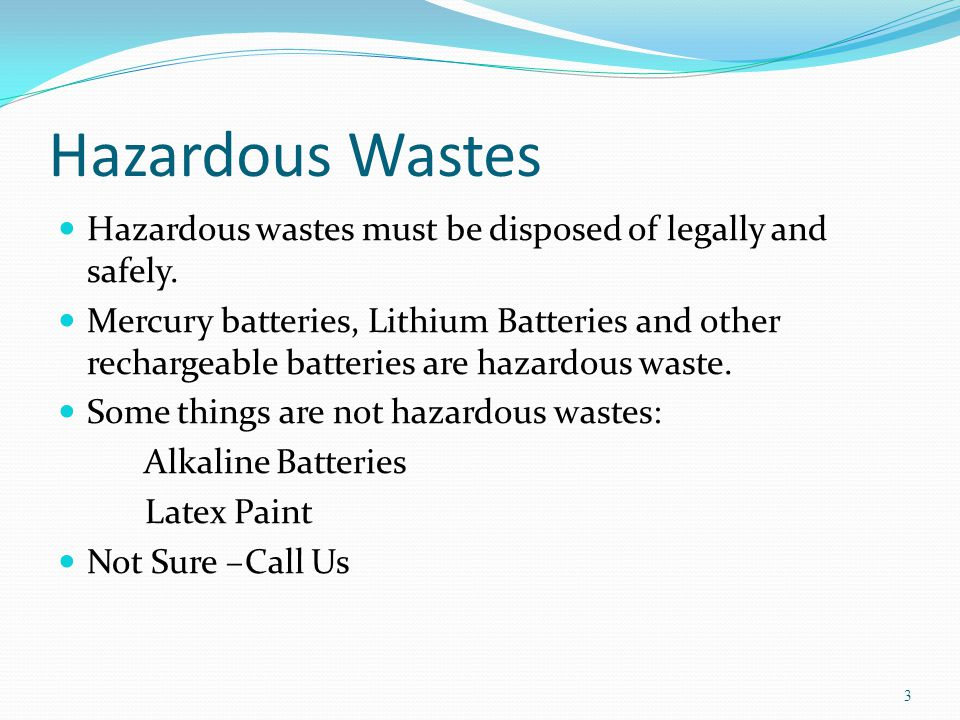 Hazardous Wastes Hazardous wastes must be disposed of legally and safely.