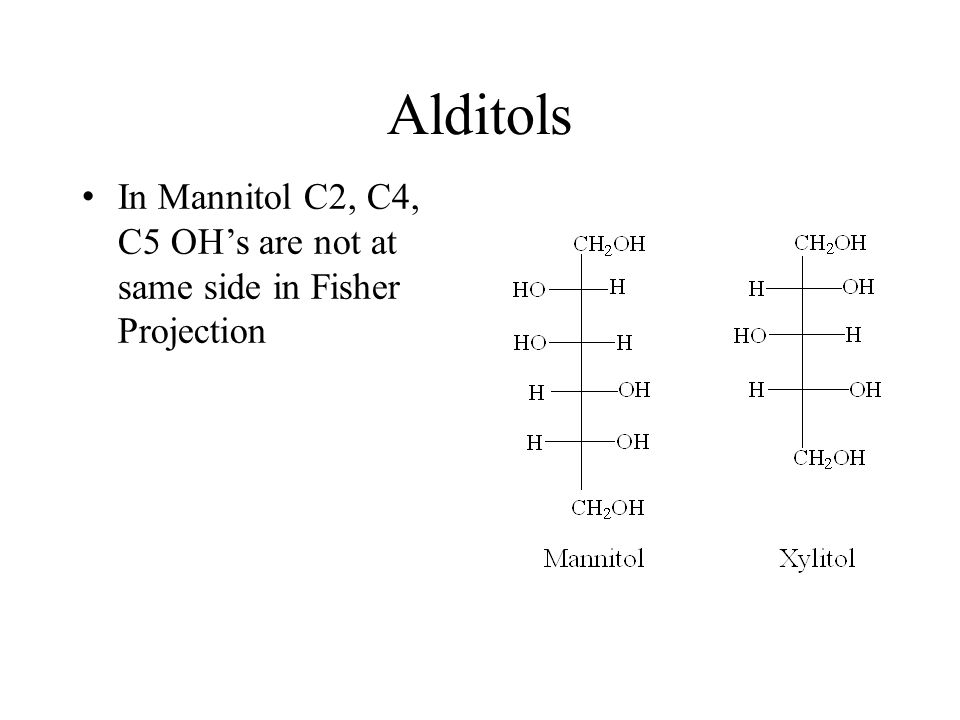Alditols In Mannitol C2, C4, C5 OH's are not at same side in Fisher Projection