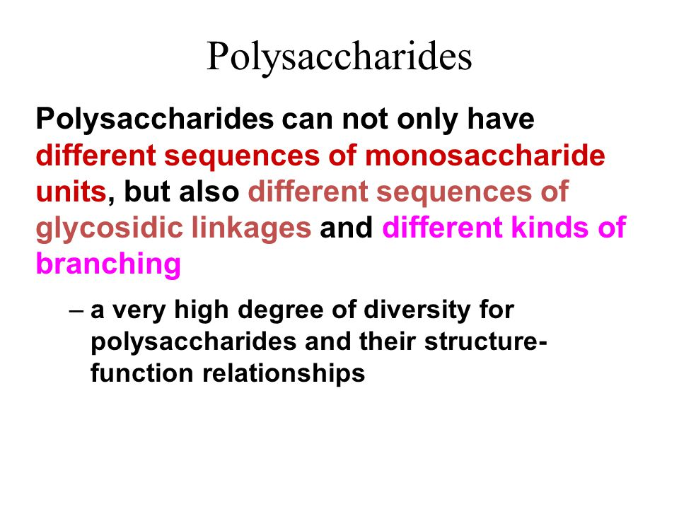 Polysaccharides Polysaccharides can not only have different sequences of monosaccharide units, but also different sequences of glycosidic linkages and