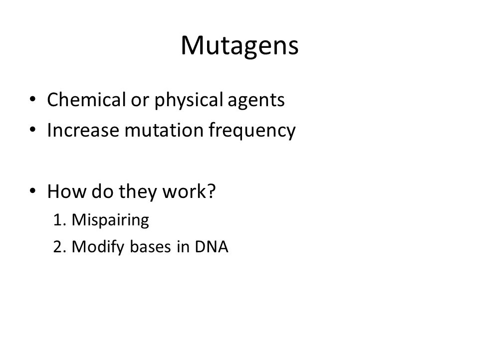 Mutagens Chemical or physical agents Increase mutation frequency How do they work.