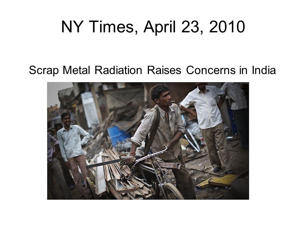 Scrap Metal Radiation Raises Concerns in India NY Times, April 23, 2010