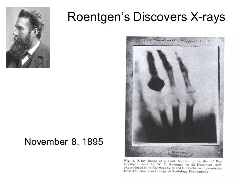 Roentgen's Discovers X-rays November 8, 1895