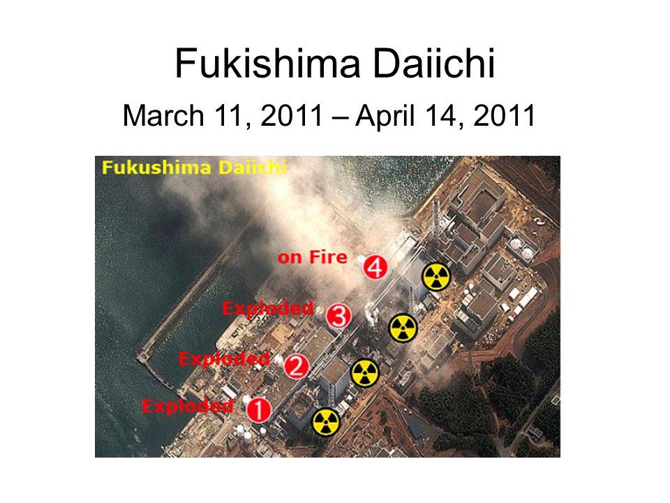 Fukishima Daiichi March 11, 2011 – April 14, 2011