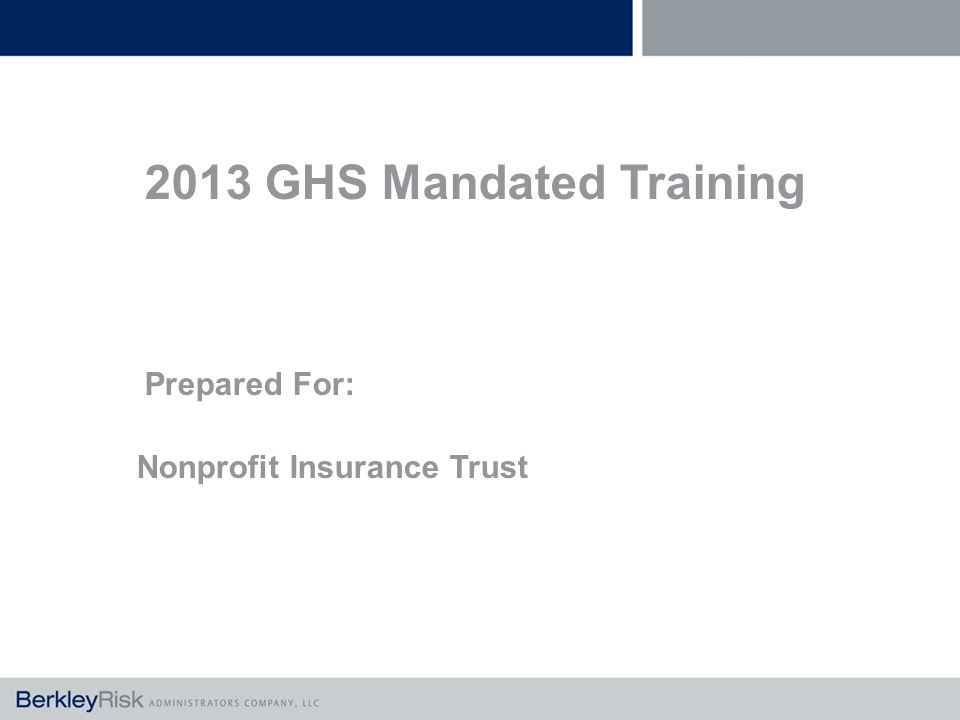 2013 GHS Mandated Training Prepared For: Nonprofit Insurance Trust