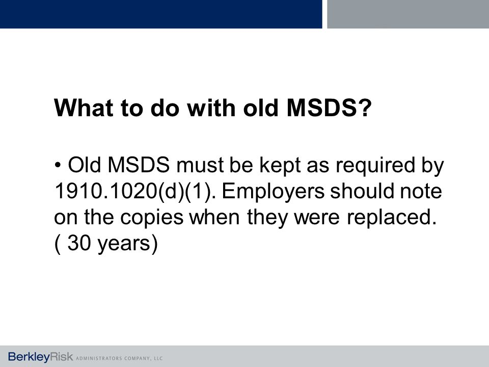 What to do with old MSDS. Old MSDS must be kept as required by 1910.1020(d)(1).