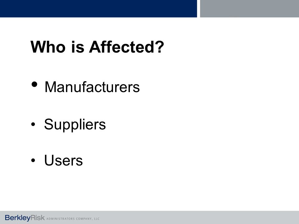 Who is Affected Manufacturers Suppliers Users