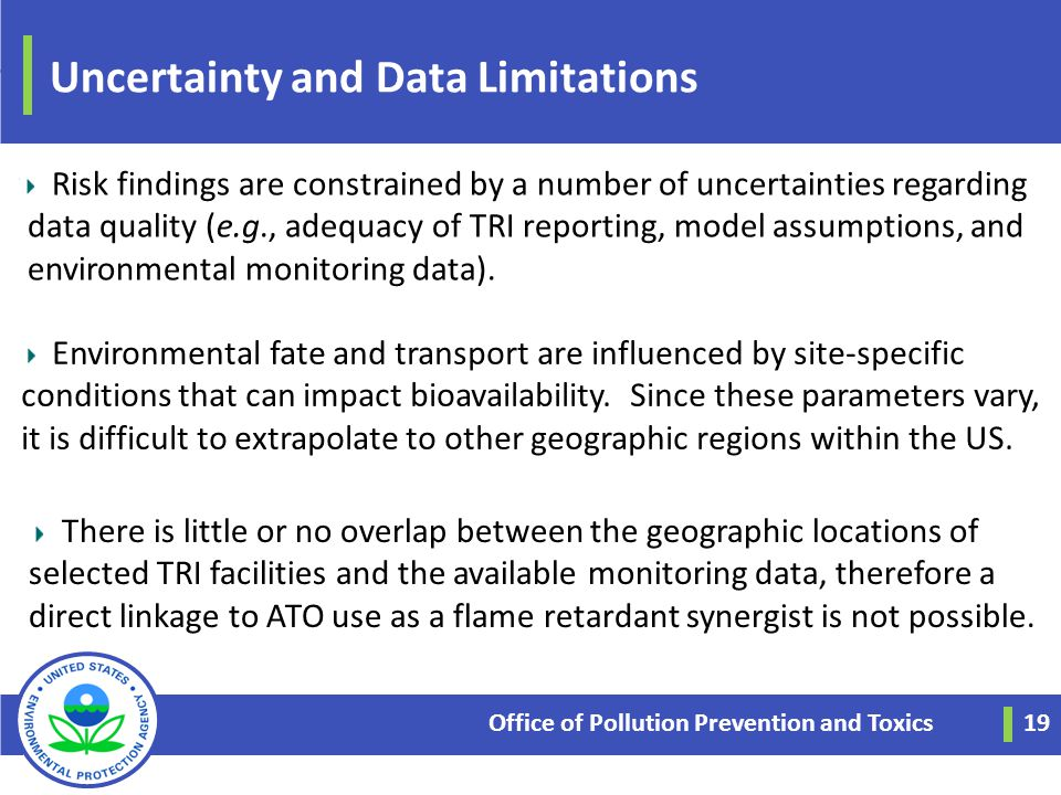 Uncertainty and Data Limitations Office of Pollution Prevention and Toxics 19 Risk findings are constrained by a number of uncertainties regarding dat