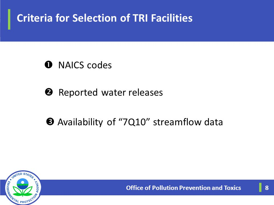 "Criteria for Selection of TRI Facilities Office of Pollution Prevention and Toxics 8  NAICS codes  Reported water releases  Availability of ""7Q10"""