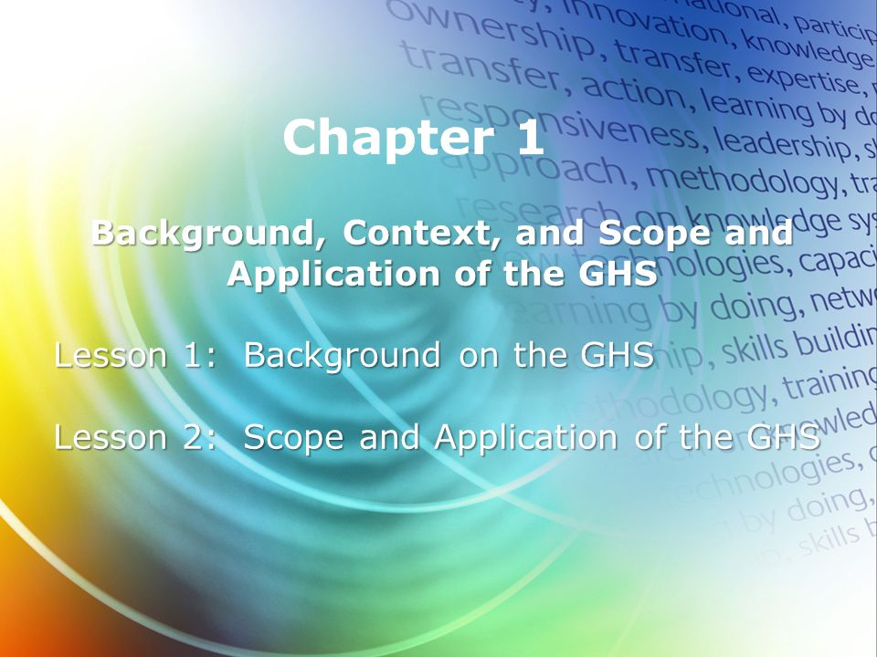 Chapter 1: Objectives Learn what the GHS is, and who is responsible for it Understand why the GHS was developed, and how it relates to other international agreements and standards Learn how the GHS was developed 4