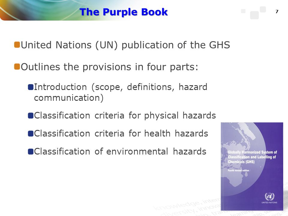 GHS Hazard Classification  The purpose of the GHS is to provide information about the hazards of a chemical in order to help people determine the appropriate protections.