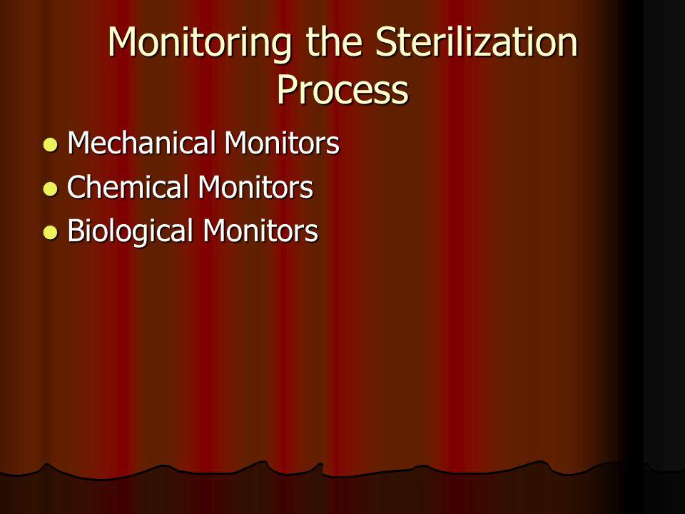 Monitoring the Sterilization Process Mechanical Monitors Mechanical Monitors Chemical Monitors Chemical Monitors Biological Monitors Biological Monito