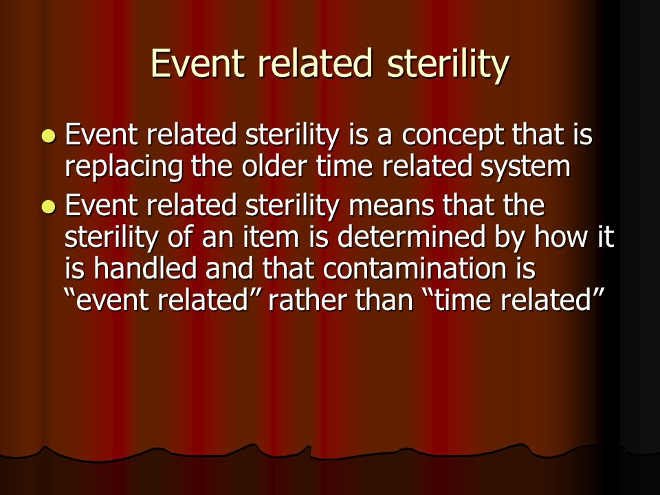 Event related sterility Event related sterility is a concept that is replacing the older time related system Event related sterility is a concept that