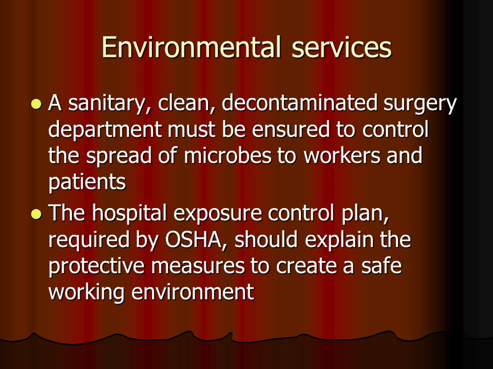 Environmental services A sanitary, clean, decontaminated surgery department must be ensured to control the spread of microbes to workers and patients
