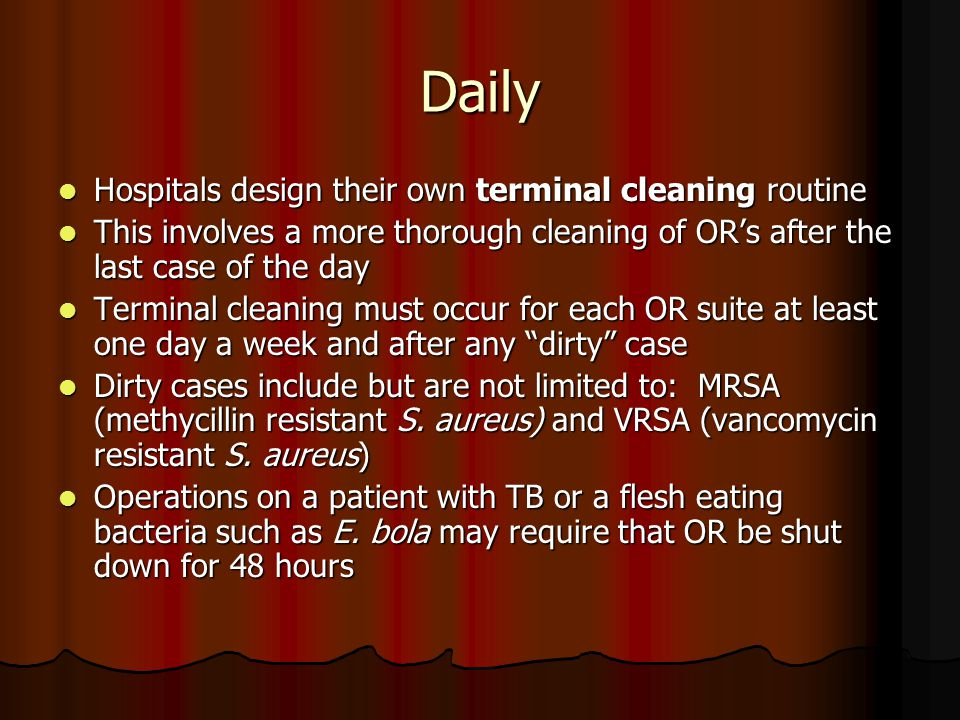 Daily Hospitals design their own terminal cleaning routine Hospitals design their own terminal cleaning routine This involves a more thorough cleaning