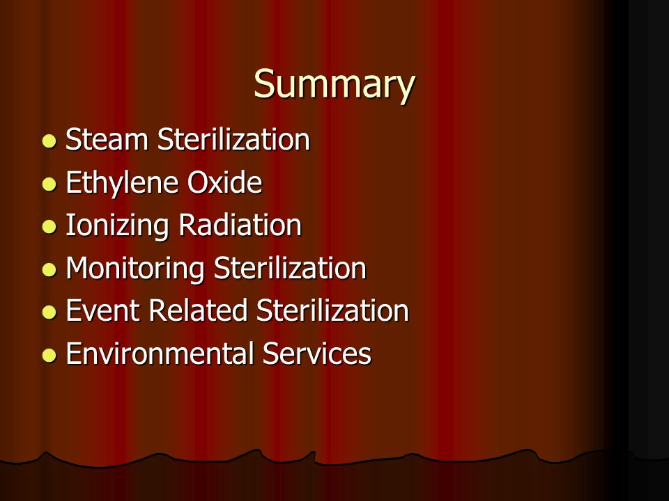 Summary Steam Sterilization Steam Sterilization Ethylene Oxide Ethylene Oxide Ionizing Radiation Ionizing Radiation Monitoring Sterilization Monitorin
