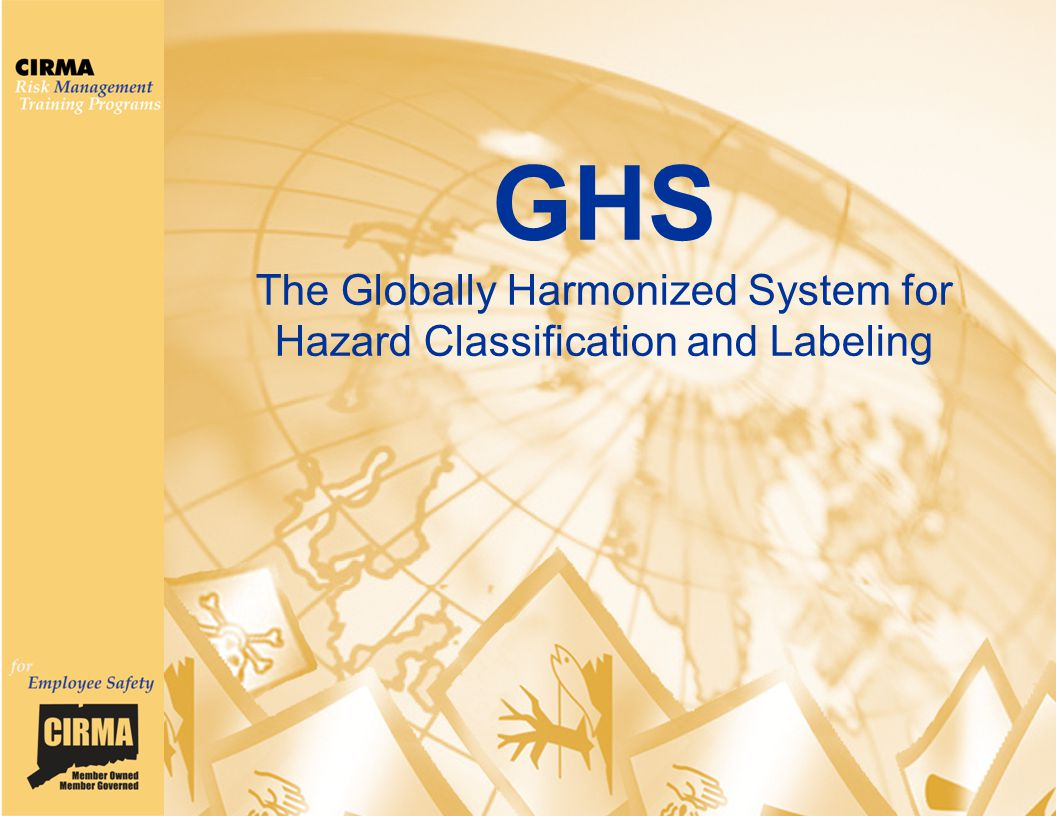 © 2008 Connecticut Conference of Municipalities GHS The Globally Harmonized System for Hazard Classification and Labeling