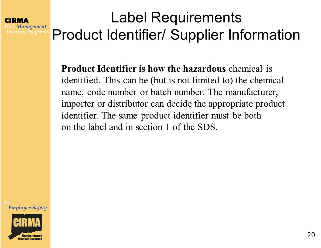 Label Requirements Product Identifier/ Supplier Information 20 Product Identifier is how the hazardous chemical is identified.
