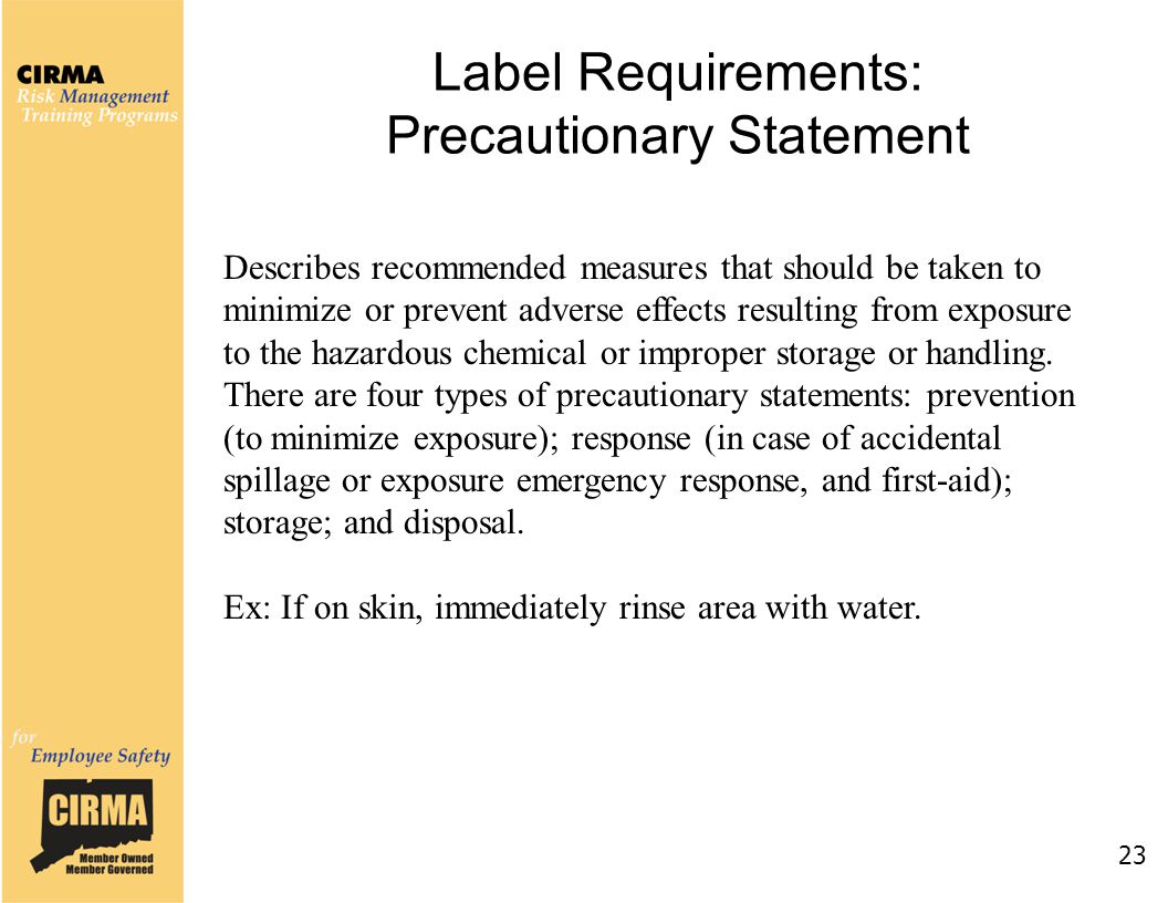 Label Requirements: Precautionary Statement 23 Describes recommended measures that should be taken to minimize or prevent adverse effects resulting fr