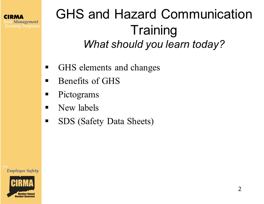 GHS and Hazard Communication Training What should you learn today?  GHS elements and changes  Benefits of GHS  Pictograms  New labels  SDS (Safet